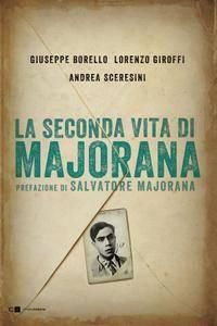 Giuseppe Borello, Lorenzo Giroffi, Andrea Sceresini - La seconda vita di Majorana (Repost)