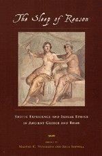 The Sleep of Reason : Erotic Experience and Sexual Ethics in Ancient Greece and Rome