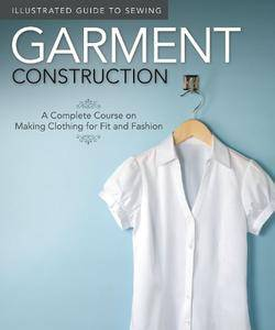 Illustrated Guide to Sewing: Garment Construction: A Complete Course on Making Clothing for Fit and Fashion