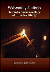Welcoming Finitude: Toward a Phenomenology of Orthodox Liturgy