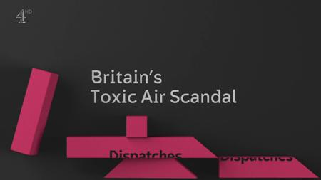 Ch4. - Dispatches: Britain's Toxic Air Scandal (2019)