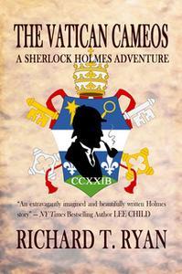 «The Vatican Cameos: A Sherlock Holmes Adventure» by Richard T. Ryan