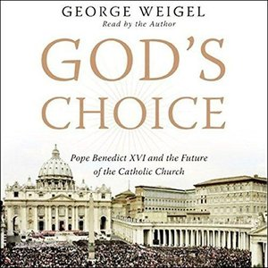 God's Choice: Pope Benedict XVI and the Future of the Catholic Church (Audiobook)