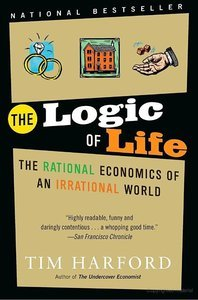 The Logic of Life: The Rational Economics of an Irrational World (repost)