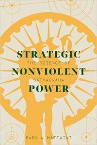 Strategic Nonviolent Power: The Science of Satyagraha (Global Peace Studies)