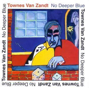 Townes Van Zandt - No Deeper Blue (1994) {Sugar Hill SH-CD-1046 U.S. Pressing}