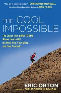 The Cool Impossible: The Running Coach from Born to Run Shows How to Get the Most from Your Miles--And from Yourself [Repost]