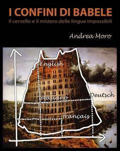 Andrea Moro - I confini di Babele. Il cervello e il mistero delle lingue impossibili (2006) [Repost]