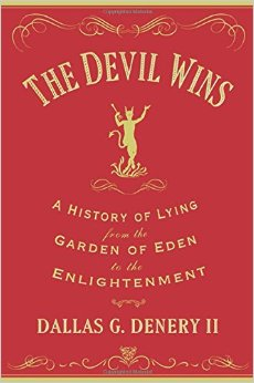 The Devil Wins: A History of Lying from the Garden of Eden to the Enlightenment (Repost)