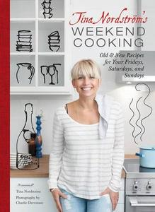 Tina Nordstrom's Weekend Cooking: Old & New Recipes for Your Fridays, Saturdays, and Sundays (repost)