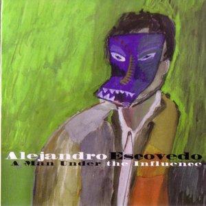 Alejandro Escovedo - A Man Under The Influence (2001)