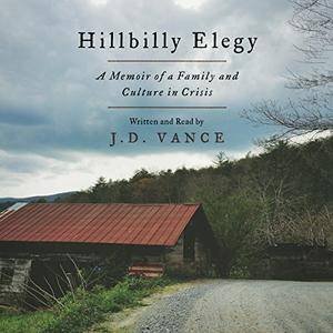 Hillbilly Elegy: A Memoir of a Family and Culture in Crisis [Audiobook]