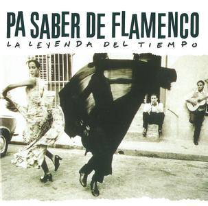 Various Artists - Pa Saber de Flamenco - La Leyenda del Tiempo, Volume 1 (2003) {Universal Music Spain 0 602498 653999}