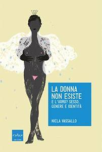 Nicla Vassallo - La donna non esiste. E l'uomo? Sesso, genere e identità