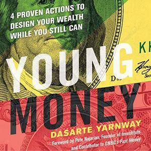 Young Money: 4 Proven Actions to Design Your Wealth While You Still Can [Audiobook]