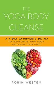 The Yoga-Body Cleanse: A 7-Day Ayurvedic Detox to Rejuvenate Your Body and Calm Your Mind (Repost)