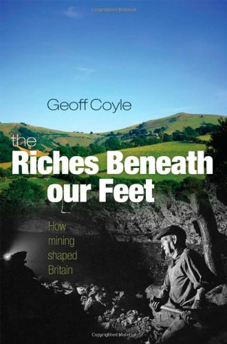 The Riches Beneath our Feet: How Mining Shaped Britain (repost)