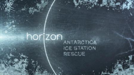 BBC - Horizon: Antarctica - Ice Station Rescue (2017)