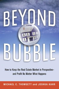 Beyond the Bubble: How to Keep the Real Estate Market in Perspective - and Profit No Matter What Happens (repost)