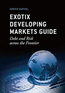 Exotix Developing Markets Guide: Debt and Risk across the Frontier, 6th Edition