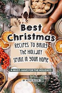 Best Christmas Recipes to Bring the Holiday Spirit in Your Home: A Must- Have for The Holidays