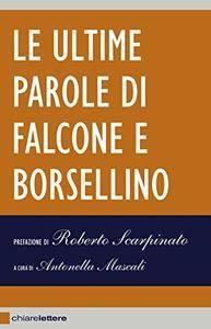 Roberto Scarpinato, Antonella Mascali - Le ultime parole di Falcone e Borsellino (2012) [Repost]