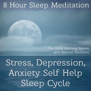 8 Hour Sleep Meditation: Stress, Depression, Anxiety Help Sleep Cycle [Audiobook]