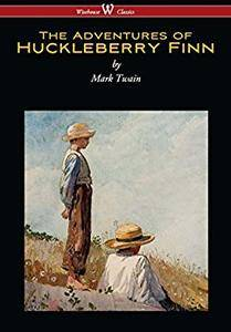 The Adventures of Huckleberry Finn (Wisehouse Classics Edition)
