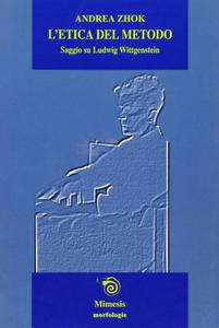Andrea Zhok - L'etica del metodo. Saggio su Ludwig Wittgenstein (2001)