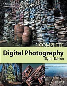 Complete Digital Photography (8th edition) (Repost)