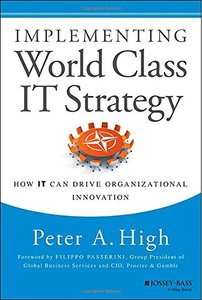 Implementing World Class IT Strategy: How IT Can Drive Organizational Innovation (repost)