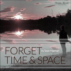 Sean Hayman - Forget Time & Space (2019)