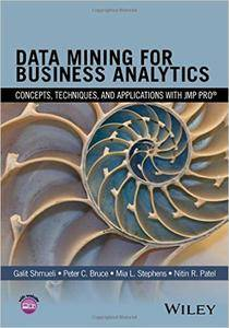 Data Mining for Business Analytics: Concepts, Techniques, and Applications with JMP Pro (repost)