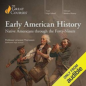 High School Level - Early American History: Native Americans Through the Forty-Niners [Audiobook]