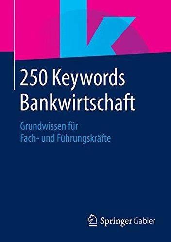 250 Keywords Bankwirtschaft: Grundwissen für Fach- und Führungskräfte (Repost)