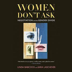 Women Don't Ask: Negotiation and the Gender Divide [Audiobook]