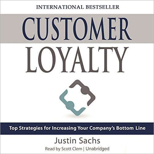 Customer Loyalty: Top Strategies for Increasing Your Company's Bottom Line [Audiobook]