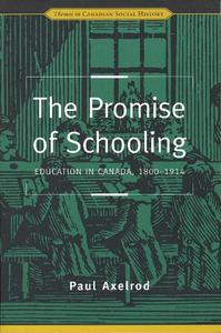 The Promise of Schooling: Education in Canada, 1800-1914 (Themes in Canadian social history) (Themes in Canadian History)