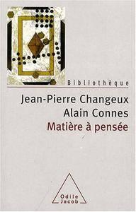 """Jean-Pierre Changeux, Alain Connes, """"Matière à pensée"""""""