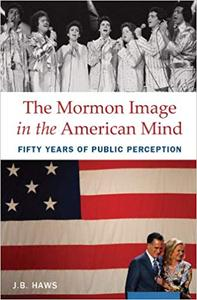 The Mormon Image in the American Mind: Fifty Years of Public Perception