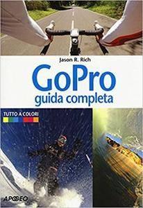 Jason R. Rich - GoPro. Guida completa. Tutto a colori (2015)  [Repost]