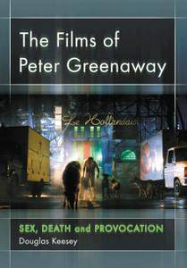 The Films of Peter Greenaway: Sex, Death and Provocation