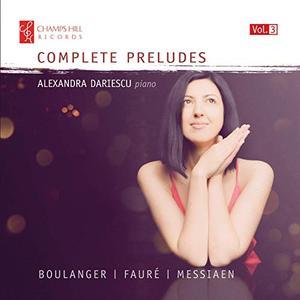 Alexandra Dariescu - Boulanger, Fauré & Messiaen: Complete Preludes, Vol. 3 (2019)