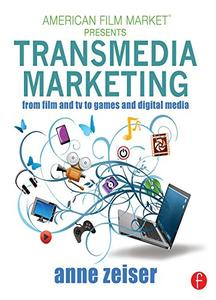 Transmedia Marketing: From Film and TV to Games and Digital Media