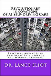 Revolutionary Innovations of AI Self-Driving Cars: Practical Advances in Artificial Intelligence and Machine Learning