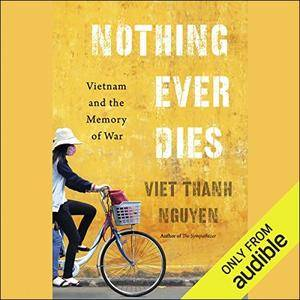 Nothing Ever Dies: Vietnam and the Memory of War [Audiobook]
