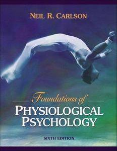 Foundations of Physiological Psychology, 6th edition (Repost)
