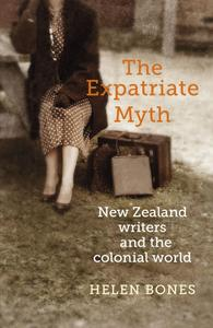 The Expatriate Myth: New Zealand Writers and the Colonial World