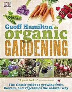 Organic Gardening: The Classic Guide to Growing Fruit, Flowers, and Vegetables the Natural Way