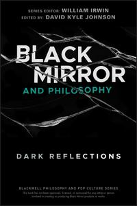 Black Mirror and Philosophy: Dark Reflections (The Blackwell Philosophy and Pop Culture)